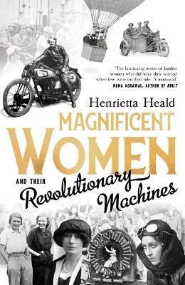Magnificent Women and their Revolutionary Machines by Henrietta Heald
