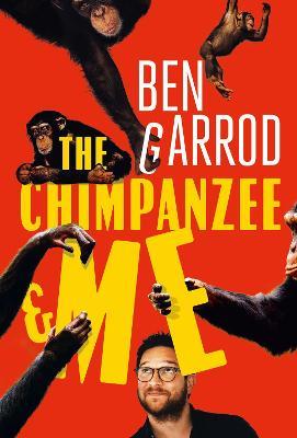 The Chimpanzee & Me by Ben Garrod
