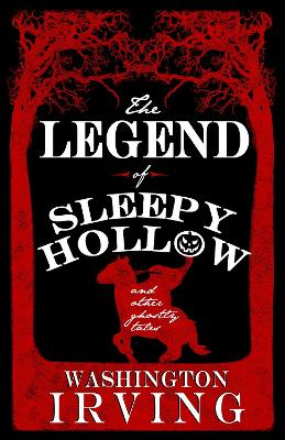 The Legend of Sleepy Hollow and Other Ghostly Tales by Washington Irving