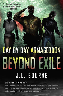Beyond Exile: Day by Day Armageddon by J. L. Bourne