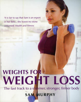 Weights for Weight Loss by Sam Murphy