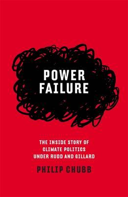 Power Failure: The Inside Story Of Climate Politics Under Rudd And Gillard book