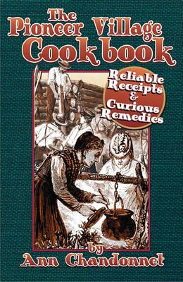 The Pioneer Village Cookbook by Ann Chandonne