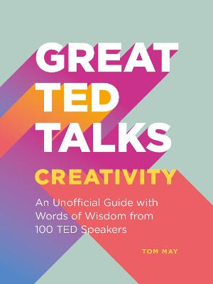Great TED Talks: Creativity: An unofficial guide with words of wisdom from 100 TED speakers book