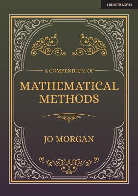 A Compendium Of Mathematical Methods: A handbook for school teachers by Joanne Morgan