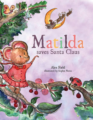 Matilda Saves Santa Claus by Alex Field