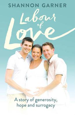 Labour of Love: A Story of Generosity, Hope and Surrogacy book
