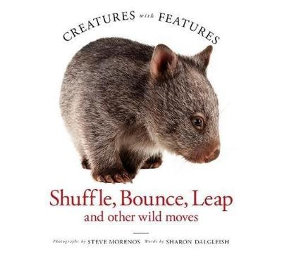 Creatures with Features: Shuffle, Bounce and Leap by Steve Morenos and Sharon Dalgleish