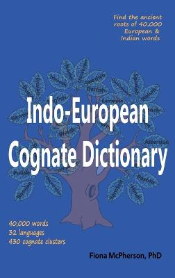 Indo-European Cognate Dictionary by Fiona McPherson