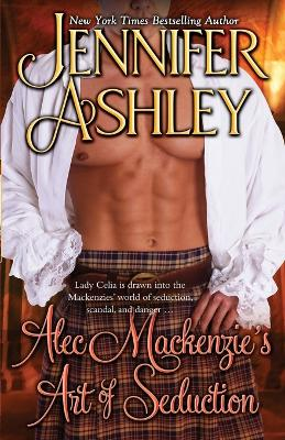 Alec Mackenzie's Art of Seduction: Mackenzies by Jennifer Ashley