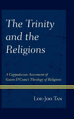 The Trinity and the Religions: A Cappadocian Assessment of Gavin D'Costa's Theology of Religions book