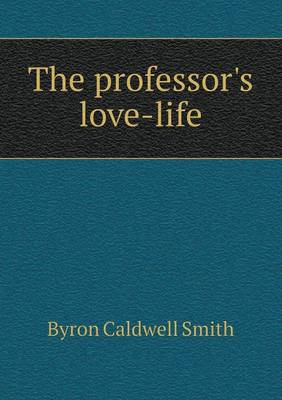 The Professor's Love-Life by Byron Caldwell Smith