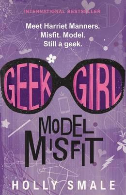 Geek Girl: Model Misfit by Holly Smale