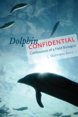 Dolphin Confidential by Maddalena Bearzi