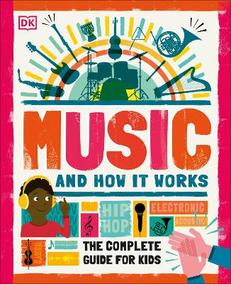 Music and How it Works: The Complete Guide for Kids by DK