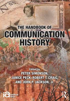 The Handbook of Communication History by Peter Simonson