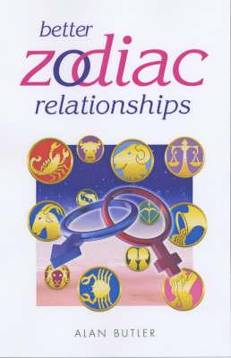 Build Better Zodiac Relationships by Alan Butler