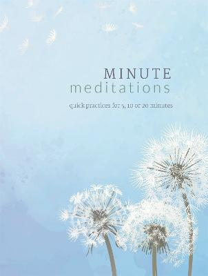 Minute Meditations: Quick Practices for 5, 10 or 20 Minutes book