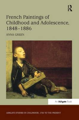 French Paintings of Childhood and Adolescence, 1848-1886 by Green, Anna