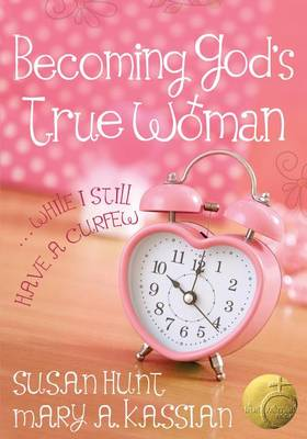 Becoming God's True Woman by Mary A Kassian