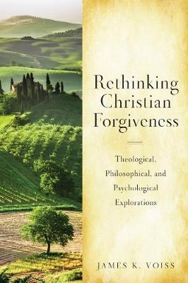 Rethinking Christian Forgiveness by James K Voiss