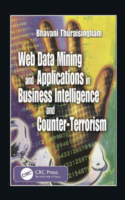 Web Data Mining and Applications in Business Intelligence and Counter-Terrorism by Bhavani Thuraisingham