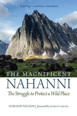 The Magnificent Nahanni by Gordon Nelson