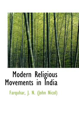 Modern Religious Movements in India by Farquhar J N (John Nicol)