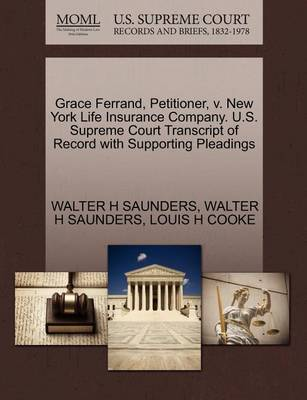 Grace Ferrand, Petitioner, V. New York Life Insurance Company. U.S. Supreme Court Transcript of Record with Supporting Pleadings by Walter H Saunders