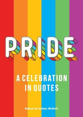 Pride: A Celebration in Quotes by Caitlyn McNeill