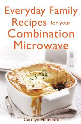 Everyday Family Recipes For Your Combination Microwave book