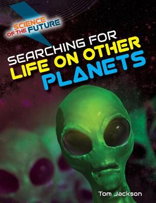 Searching for Life on Other Planets by Tom Jackson