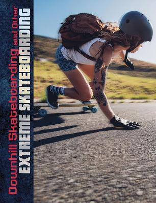 Downhill Skateboarding and Other Extreme Skateboarding by Drew Lyon
