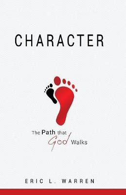 Character the Path That God Walks by Eric L Warren