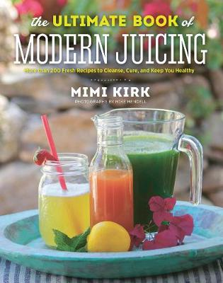 The Ultimate Book of Modern Juicing by Mimi Kirk