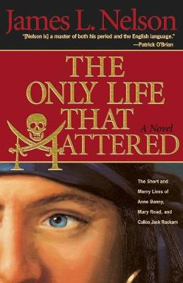 Only Life That Mattered by James L. Nelson