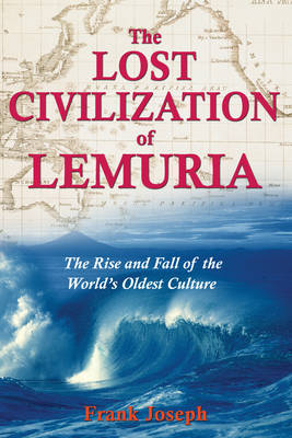 The Lost Civilisation of Lemuria: The Rise and Fall of the Worlds Oldest Culture by Joseph Frank