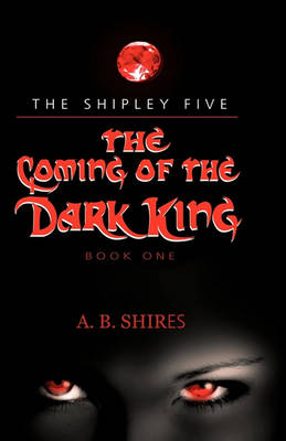 Coming of the Dark King, Book 1 the Shipley Five by A B Shires