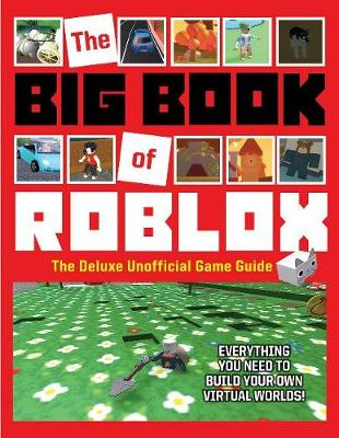 Big Book of Roblox: The Deluxe Unofficial Game Guide book