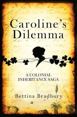 Caroline's Dilemma: A colonial inheritance saga by Bettina Bradbury