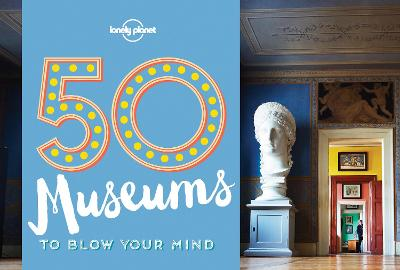 50 Museums to Blow Your Mind by Ben Handicott