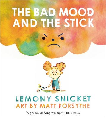 Bad Mood and the Stick by Lemony Snicket