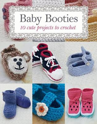 Baby Booties: 10 Cute Projects to Crochet by Susie Johns