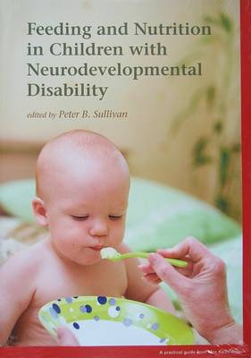 Feeding and Nutrition in Children with Neurodevelopmental Disability by Peter B. Sullivan