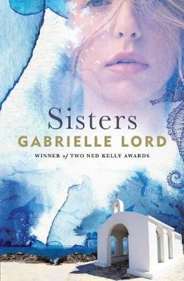 Sisters: Winner of Two Ned Kelly Awards by Gabrielle Lord