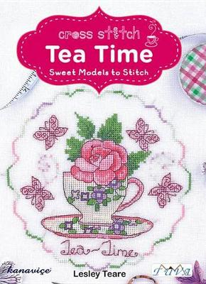Cross Stitch Tea Time by Lesley Teare