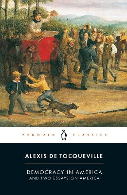 Democracy in America: And Two Essays on America by Alexis de Tocqueville