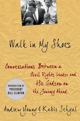 Walk in My Shoes: Conversations Between a Civil Rights Legend and His Godson on the Journey Ahead by Andrew J. Young