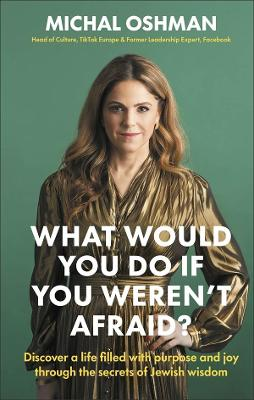 What Would You Do If You Weren't Afraid?: Discover a life filled with purpose and joy through the secrets of Jewish wisdom book
