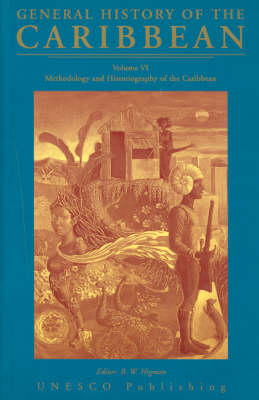 UNESCO General History of the Caribbean General History of the Caribbean Methodology and Historiography of the Caribbean v. 6 by B. W. Higman